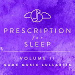 Prescription for Sleep: Game Music Lullabies: Volume II is Coming April 27th